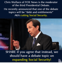 "Memes, News, and Traffic: Chris Wallace of FOX News is the moderator  of the third Presidential Debate.  He recently announced that one of the debate  topics will be ""debt and entitlements  AKA cutting Social Security  SHARE if you agree that instead, we  should have a debate topic on  expanding Social Security!  SOCIAL  SECURITY  WORKS. Tell Fox News Sunday moderator Chris Wallace: Don't traffic in right-wing lies in the last debate. Sign the petition: http://credo.cm/FoxLies #Debates2016"