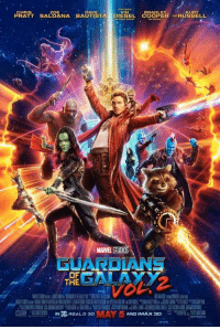 The theatrical poster for GUARDIANS OF THE GALAXY, VOL. 2!!!!  (Tim Costello): CHRIS  ZOE  DAVE  VIN  BRADLEY  PRATT SALDANA BAUTISTA  DIESEL  RUSSELL  THE  MAY 5  IN30  AND IMAX 3D  REAL D 3D The theatrical poster for GUARDIANS OF THE GALAXY, VOL. 2!!!!  (Tim Costello)