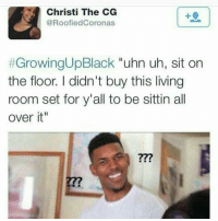 """Wait what 😂😂😂 morning: Christi The CG  @Roof iedCoronas  t Growing Up Black  uhn uh, sit on  the floor. I didn't buy this living  room set for y'all to be sittin all  over it"""" Wait what 😂😂😂 morning"""