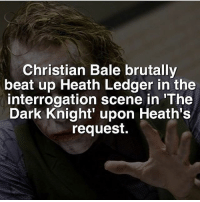 Batman, Memes, and Superman: Christian Bale brutally  beat up Heath Ledger in the  interrogation scene in 'The  Dark Knight upon Heath's  request. Heath♥️ dc dccomics dceu dcu dcrebirth dcnation dcextendeduniverse batman superman manofsteel thedarkknight wonderwoman justiceleague cyborg aquaman martianmanhunter greenlantern theflash greenarrow suicidesquad thejoker harleyquinn comics injusticegodsamongus