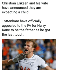 😂👌 Congrats Harry: Christian Eriksen and his wife  have announced they are  expecting a child  Tottenham have officially  appealed to the FA for Harry  Kane to be the father as he got  the last touch. 😂👌 Congrats Harry