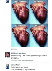 Anaconda, Muslim, and Heart: CHRISTIAN HEART  EWISH HEART  MUSLIM  ATHEIST HEART  Just now  Abhishek Vardhan  Emphatically, I am 100% agree with you.We all  are same  Just now Sent from Messenger  Vishu Arora  Not making any point  Just showing off my collection