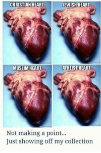 Muslim, Heart, and Making A: CHRISTIAN HEART  EWISH HEART  MUSLIM!HEART  ATHEISTHEART  Not making a point..  Just showing off my collection