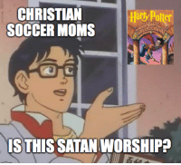 Moms, Soccer, and Millennials: CHRISTIAN  SOCCER MOMS  ary Potter  IS THIS SATAN WORSHIPP If I had known how many millennials would ceaselessly reference this series in their political discourse, I would have gladly sided with Christian soccer moms in an effort to get it banned.