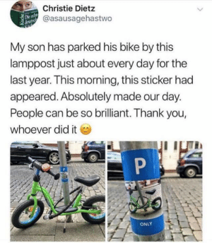 an anonymous hero: Christie Dietz  Die echt  deutsch  @asausagehastwo  My son has parked his bike by this  lamppost just about every day for the  last year. This morning, this sticker had  appeared. Absolutely made our day.  People can be so brilliant. Thank you,  whoever did it  ONLY  Küche an anonymous hero