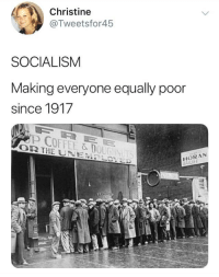 Bad, Grandma, and Coffee: Christine  @Tweetsfor45  SOCIALISM  Making everyone equally poor  since 1917  HORAN