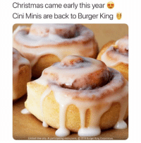 Baked, Burger King, and Christmas: Christmas came early this year  Cini Minis are back to Burger King  Limited time only. At participating restaurants. © 2018 Burger King Corporation Warm, freshly baked, delicious bite-size CINI MINIS ARE BACK for limited time only @burgerking 😍🔥 ad