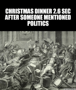 christmas dinner: CHRISTMAS DINNER 2.6 SEC  AFTER SOMEONE MENTIONED  POLITICS  alag  slemy  MEMEFUL.COM