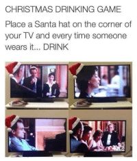 Christmas, Drinking, and Game: CHRISTMAS DRINKING GAME  Place a Santa hat on the corner of  your TV and every time someone  wears it... DRINK Happy holidays 🎄🎅
