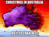 Christmas, Memes, and Australia: CHRISTMAS IN AUSTRALIA  Darwin GOVE  30  Broome  Cairns  35  Townsville  Mt Isa  mouth:  Longreach  pckhamgten  Alice Springs  Giles  Meekatharra  Charleville  risbane  Moree.  Woomera  o Eucla  Cobar .  5  . Adelaide  35  HOTTER THAN HELL This map shows the heatwave hitting Australia Christmas Day ☀️🎅🇦🇺💕🍻 Aussies don't want a white Christmas but it would be nice to have Christmas Day under 30 degrees