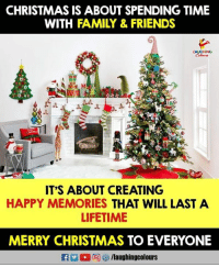 Christmas, Family, and Friends: CHRISTMAS IS ABOUT SPENDING TIME  WITH FAMILY & FRIENDS  HING  IT'S ABOUT CREATING  HAPPY MEMORIES THAT WILL LAST A  LIFETIME  MERRY CHRISTMAS TO EVERYONE  M (2回を9 /laughingcolours Wishing You All A #MerryChristmas :) #HappyChristmas 🎄🎅 :)