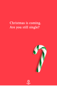 Christmas, Single, and You: Christmas is coming.  Are you still single?
