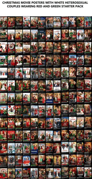 "What every fifa game looks like: CHRISTMAS MOVIE POSTERS WITH WHITE HETEROSEXUAL  COUPLES WEARING RED AND GREEN STARTER PACK  STWEBER ""SNNON  DAYS OF  Chastras  12CHRISTMAS  Chūstmas -  IN EVERGREEN  fellers to Santa  Christmas Lard  IN LOVE  Cve  Banta  A Godwink  Christmas  ROCKY  MOUNTAIN  Christmas  Deblbie Macomber's  A VETERAN'S  Christinas at  PEMBERLEY MANOR  Cheistmas Jey  RG  Dashingro  *** CHRISTMAS  The Sow  Preniers Salay Dacember 13 DD  Praieres Fiids Dacerter 22 8'a  Frenia SandNober Il 3pcite  An CE or  A He Charsl Crighal MEa  SATURDAY OCTOIER 27 Bpm/7e  hristmas  thainank  The Twelve Days of  Christmas Eve [2004]  5.7 comedy, drama, fantasy, ..  Rocky Mountain Christmas  [2017]  A Godwink Christmas [2018]  Christmas in Love [2018]  Christmas in Evergreen:  Letters to Santa [2018]  6.8 drama, romance, fantasy.  Rodeo & Juliet [2015]  Christmas Land [2015]  A Veteran's Christmas [2018]  The Spirit of Christmas  [2015]  Dashing Through the Snow  [2015]  Christmas at Pemberley  Manor [2018]  Christmas Joy [2018]  6.6 romance, hallmark  6.5 drama, romance, family  4.7 romance, family  6.3 comedy, drama, romance...  7.1 romance  6.6 romance  6.5 romance, family  6.5 drama, romance, mystery  6.6 comedy, romance, family,.  6.4 romance  FAa CYGRADY rTMAILHOUSE  Reugiled  CHRISTMAS  Mistletoe  PROMISE  veputtenterg tenas a rman eshortie  All Jwant for  Our First  CHRISTMAS  CHRISTMAS  Raura o Chrisborias Creck  Vermont  LAST  Harmong  CHRISTMAS  Youhe all inited to tend th wedding ef the yeer  meet the Santas  CHRISTMAS  Nuthing  Imposslle  A PERFECT  CHRISTMAS.  AWISH for CHRISTMAS  Every Christmas  THas a Story  Saturday July 16 9/8c  Read mcARISTAAS  Preie Vedey e 19 3rt  Saturday  All I Want for Christmas  [2007]  5.8 romance, family  Meet the Santas [2005]  Return to Christmas Creek  Reunited at Christmas [2018]  The Mistletoe Promise [2016]  My Three Wise Men AKA  Road to Christmas [2018]  Our First Christmas [2008]  Last Vermont Christmas  Christmas Harmony [2018]  A Perfect Christmas [2016]  A Wish for Christmas [2016]  Every Christmas Has a Story  [2016]  2018]  [2018]  6.0 comedy, fantasy, family  6.3 comedy, family  6.0 drama, romance, fantasy...  6.2 family  6.0 drama, romance  6.4 comedy, drama, musical  6.7 comedy, drama, romance  6.8 family  6.6 drama, romance  5.9 drama, romance, family  6.3 comedy, romance  MyChristmas  DREAM  NANNY  CHRISTMAS  Saturday Nevember 19 8/7c  THE Peart or  CHRISTMAS  GREATEST CT Or A  Heaegreun  Christmay  CHRISTMAS WEDDING  Planner  CHRISTMAS  Broadcasting  CHRISTMAS  Pride Prejudice  AND MISTLETOE  A December  Brides  LIOPE AT  CHRISTMAS  Cookelmas  HRISTMAS GETAWAY  Lane  A H ruik av i  FRIDAY NOVEMBER 23 Bpm/7c  A Cer Crel te  Sunday November 20 8/7e  Wednesday November 23 8/7  Sunday November 13 8/7c  Saturday December 23 8/7c  Pride, Prejudice and  Mistletoe [2018]  Homegrown Christmas  [2018]  A December Bride [2016]  A Nanny for Christmas [2010]  The Heart of Christmas  Christmas on Honeysuckle  Lane [2018]  Hope at Christmas [2018]  Christmas Cokies [2016]  My Christmas Dream [2016]  Broadcasting Christmas  [2016]  Christmas Getaway [2017]  Christmas Wedding Planner  [2017]  [2011]  6.9 comedy, drama, romance  5.4 comedy, winter  6.5 romance  6.6 drama, romance  6.4 comedy, romance  7.2 drama, romance  7.4 family  6.4 drama  6.4 comedy, drama, romance...  6.5 romance, hallmark  6.3 romance, hallmark  4.6 romance  A HALLMARK MOVIES ANYSTERIES GRIGINAL  WELCOME  ""Christmas  Ciistmas Ofliacle  pOnce Upon  HD  The  CASE 1.  for Christmas  IEL MORGAN IM OD EN HUSAR  Rooftop  Ghristimas Tiee  Finding  Falit  Chnistmas  Queration  Christmas  Lente e the  Tanlsgivin DagParaie  Christmas  Wenderlandl  helda  JOURNEY  Chuistmas  rishas Song  Zackto Christmas  Sunday Novmber 7  Saturday November 3 8/7c  THE TROUBLE  WITH MISTLETOE  Hri Uurraigir ie  Sunday November 27 8/7c  Paer Sa Deu 2 Sgna:  SUNDAY  NOVEMBER 27  FIurias Sasdin Neder 20 SiP  thalmask  Hallmark  llumak  Nelcome to Christmas [2018]  Journey Back to Christmas  [2016]  Christmas by the Book AKA  A Christmas for The Books  Christmas Wonderland  Once Upon a Christmas  Miracle [2018]  Finding Father Christmas  [2016]  The Rooftop Christmas Tree  [2016]  Operation Christmas [2016]  A Christmas Song [2012]  The Trouble with Mistletoe  Love at the Thanksgiving  Day Parade [2012]  6.8 drama, romance  [2018]  The Case for Christmas  5.4 family  6.9 romance  [2011]  6.2 comedy, drama, fantasy, .  [2017]  [2018]  5.6 drama, romance, family, ..  6.1 romance, family  7.7 drama, christmas  6.5 romance  7.2 drama, sci.fi  7.1 drama, romance, christmas  6.6 comedy, romance, christ.  5.4 drama, romance  A HALLMARK MOVIEI & NYSTERIES ORIBIHAL  A HALLMAAN MOVIES & MYSTERIES ORIGINAL  A Golden  Christmas 3  Simall TounCHRISTMAS  HOLLY'S HOLIDAY  CHRISTMAS  IST  Looks Like  Chiaslmas  Hitched for  the Holiday  RINGING  Dansa eih k  Christmas at  Grand Valley  Hearts of  CHRISTMAS  NORTHERN LIGHTS  of Christmas  Saturday DeCem  Dream Ch  Friday November 25 8/7e  Sunday November 25 8/7  AH ntoreen  Sunday December 4 8/7c  ""UPTUS  Premieres Sunday Oserter 4  Saturday December s8/7e  LCWE  CHRIKTMAS  Looks Like Christmas [2016]  Christmas List [2016]  A Dream of Christmas [2016]  Hearts of Christmas [2016]  A Golden Christmas 3 AKA  Love For Christmas [2012]  Holly's Holiday [2012]  lorthern Lights of Christmas  2018]  Christmas Bells Are Ringing  [2018]  Hitched for the Holidays  [2012]  6.6 drama, romance  Come Dance with Me [2012]  Small Town Christmas [2018]  Christmas at Grand Valley  [2018]  6.4 comedy, romance  6.8 comedy, drama, romance..  6.0 comedy, romance  6.8 drama, mystery  6.3 romance, family  5.5 comedy, romance, fantasy  7.0 drama  6.1 comedy, romance, family  6.9 romance  6.6 romance, hallmark  6,6 romance, christmas  MY,  Chistiras  Love  Chústimas  CHRISTMAS  Made to rder  MADIRON  Snow Bride  PETE'S  Christmas  EVERY.  DAY..  Jaund of  Chulmar  Jingle  Christmas  HOMESTEAD  Midnight  AROUNDC CLOCK  Catch  Christmas S t  Sunday December 11 8/  Finding Chris nas  Kiss  Praeres Suis beshe i  Saturday December 17 8/7e  Thursday November 24 8/7c  A CHRISTMAS MOVIE  CHRISTMAS  Sound of Christmas (2016]  My Christmas Love [2016]  Love You Like Christmas  Christmas in Homestead  [2016]  [2016]  6,7 drama, romance  6.7 comedy, romance  6.6 romance  Pete's Christmas [2013]  lingle Around the Clock  2018]  Snow Bride [2013]  Christmas Star AKA Catch a  Finding Christmas [2013]  Christmas Made to Order  A Midnight Kiss [2018]  A Christmas Movie  6.5 romance  Christmas Star [2013]  [2018]  Christmas (2019]  6.8 comedy, romance, family  6.1 comedy, drama, fantasy, ..  6.5 drama, romance, family  6.2 romance  comedy, romance, family, christ.  6.9 comedy, romance  6.6 romance, christmas  5.7 comedy, romance, fantasy  A MALIMARK NOVIES & MYSTERIES ORIGINAE  A Very Merry  Mix-Up  A k C Orlve  SLEIGH BELLS  Ring  AROSE FOR  CHRISTMAS  THE  Christmas Caire  Window  Wonderland  NOSTALGIC  Chrastmas  A CHRISTMAS TO  REMEMBER  ""Mistietoe Secret  CHRISTMAS cavenger Hunt  Saturday July 15 9/Bc  Frenisse: Sanday DeBOnber lE A8  Sunday December 18 8/7c  Sunday January 18/7c  A SWEET CHRISTMAS  ROMANCE  A Halmark Chnnnel Original Movie  A Halimnrk Channel Original Movie  A Christmas to Remember  [2016]  The Christmas Cure [2017]  Sleigh Bells Ring [2016]  A Rose for Christmas [2017]  at It S  Let It Snow [2013]  6.6 comedy, romance, family  6.4 drama  6.5 drama, romance  Window Wonderland [2013]  A Very Merry Mix-Up [2013]  Fir Crazy AKA Oh Christmas  Tree (2013]  Christmas Scavenger Hunt  2019]  Nostalgic Christmas [2019]  A Sweet Christmas Romance  The Mistletoe Secret [2019]  6.7 romance  [2019]  6.5 drama, romance  6.8 comedy, drama, romance.  6.7 drama, romance, family  6.8 comedy, romance, family  6.4 drama  6.0 comedy  6.5 comedy, romance, family,..  6.4 romance  wucanAircaa .  A SONG FOR  CHRSTMS  The Christmas  Ornament  Freeis SataMa '3z  The Christmas  Shepherd  Hame  Christmas  Sweetest  MARRY ME AT  Christmas  CHRISTMAS  Hats Off To  Christmas!  BLUE RIDGE  MOUNTAIN  CHRISTMAS  CHRISTMAS DAY  a fai HEROES  theOlars  Wite Bopre Chuismas  November 11.8/7c  Sahurt n  Pronieres Surcay lt li a  Saturday October 28 8/7e  A Hallmark Channel Original Movie  Pisnieres Thersday Mo 'ent:  A Song for Christmas [2017]  Home for Christmas Day  Marry Me at Christmas  [2017]  6.7 comedy, romance, family  The Sweetest Christmas  [2017]  [2017]  6.4 comedy, drama, romance  allmark  6.6 drama, romance  Hats Off to Christmas! [2013]  The Christmas Shepherd  [2014]  A Blue Ridge Mountain  Christmas (2019]  Christmas Under the Stars  [2019]  The Christmas Ornament  Christmas Under Wraps  [2014]  6.8 drama, romance  toliday for Heroes [2019]  Write Before Christmas  6.5 drama, romance, family  [2019]  [2013]  6.1 drama, romance  7.3 romance  7.2 romance  7.0 romance  7.2 romance, christmas  6.5 romance  6.8 romance  NETFLIX  MAL LMARK HOVics & NYSTERIES okioinAL.  CHRISTMAS  Christmas  rty EberE  OURChristmas  LOVE SONG  PRINCE  NEChrictmar  Eugaging  Falker  Cheristmas  KRSTN BO0-  Signed Sealed  DELIVERED  +A Bramble Herge  CHRISTMAS  Christmas  in ROME  FOR CHRISTMAS  Picture a Perfect  CHRISTMAS  Christmas at  Cartwright's  CHRISTMAS  THE PLAZA  Praans Suray Hnrtee  Premmi Siry Hoarte  Merry  EX-MAS  ank  A Halimark Chaonel Original Movie  A Halimark Channel Original Movie  An Chen O H  Hallmank  A Christmas Prince [2017]  Engaging Father Christmas  AKA A Family for The  Holidays (2017]  Christmas Homecoming  [2017]  A Bramble House Christmas  THIS HOLIDAN HYRE FOHTING POK LOVK  [2017]  5.7 comedy, romance  Signed, Sealed, Delivered for  Christmas [2014]  Christmas at Cartwright's  [2014]  6.6 drama, romance, fantasy..  icture a Perfect Christmas  2019]  Christmas in Rome [2019]  Best Christmas Party Ever  [2014]  Merry Ex-Mas [2014]  Our Christmas Love Song  [2019]  Christmas at the Plaza [2019]  6.3 drama, romance  7.2 drama  6.9 drama, romance  4.1 comedy, drama, romance.  7.2 drama, romance  6.8 romance  7.5 drama, romance, mystery...  6.5 drama, romance, family  7.2 drama, romance, christmas  6.5 drama  Holiday Hearts  Christmas  Club  Christmas  ON THE RANGE  AGift to  REMEMBER  A Cookie Cutter  Ghrist nas  AHran t t  Sunday November 19 8/7c  WITH LOVE,  Christmas  One Star  ChistmasS  The Christmas Parade  INN  Christmas  Aingeds And Ornaments  A Hre cra epiraa  Wednesday November 22 8/7  Chalet  Friday November 24 8/7e  Thursday November 23 8/7c  Halmark Channel Original Movie  fisstdiv  A Gift to Remember [2017]  The Mistletoe Inn [2017]  With Love, Christmas [2017]  Finding Santa [2017]  A Cookie Cutter Christmas  [2014]  The Christmas Club [2019]  Christmas on the Range  Angels and Ornaments  [2014]  One Starry Christmas [2014]  The Christmas Parade [2014]  toliday Hearts [2019]  The Christmas Chalet [2019]  6.4 comedy, drama, romance  6.8 comedy, drama, romance  6.4 romance  6.7 drama, romance  [2019]  6.7 romance, family, christmas  6.1 comedy, drama, romance.  7.1 romance  8.2 family  6.7 romance  6.2 comedy, romance, hallmark  6.9 romance, fantasy, family  romance, western  Megial Christm  Mr.  Miracle  Ornaments  Christmas  NOSHIS THL SIL  ICE SCULPTURE  Switched  Christmas  Chustmas  SECRET  For Love  Enged Fals  A HOMECOMING  Snowmance  Christmas  for the Holidays  Prens Sartar Drer 20  NEW YEAR'S EVE  PIenkres Sarurday Onsonber 2 89s  GROUNDED FOR  ChristmasAirH  sunday November 26 8  Saturday November 7 8/7c  CHRISTMAS  Hallusanh  Prenie rr ete 5 glE  Pronieres Surear Hwrte 5 Bec  Switched for Christmas  Christmas in Angel Falls  [2017]  Magical Christmas  Ornaments [2017]  Snowmance [2017]  [2017]  5.4 comedy, drama, romance.  ""Tis the Season for Love  [2015]  Ice Sculpture Christmas  [2015]  The Christmas Secret [2014]  Grounded for Christmas  2019]  12 Days AKA Christmas in  the Air [2017]  Mr. Miracle [2014]  A Homecoming for the  Holidays [2019]  Royal New Year's Eve [2017]  6.7 drama, romance  6.6 drama, romance, family  6.3 drama, romance  5.2 comedy  7.4 drama, romance, family  6.4 romance  6.6 comedy, drama, romance...  6.8 comedy, drama, romance  --------  CARLY ALEXANDER  Chustmas  IN EVERGREEN  CHRISTMAS  OENCORE  A Christmas  Star.  ANGEL  CHRISTMAS  a Joyous  Christmas  Maggies  Christimas Miracle  Mourder,  She Baked:  Saturday December 2 B/7  Merry  Kisimai  I'm Not Ready for  CHRISTMAS  Family For Christmas  lristmaS  INCORPORATED  Charming  APl Aling yterg  Saturday December 9 B/7c  Prmens Sartay lecnts 10  A t Cur Origa Mde  Saturday July 11 9/8c  Sunday November 25  fesalale  Saturday November 14 6/7c  Ghristmas  Chrita ptdaad y li .  tallimank  Christmas Encore [2017]  Christmas In Evergreen  [2017]  A Joyous Christmas [2017]  Karen Kingsbury's Maggie's  Christmas Miracle [2017]  Angel of Christmas [2015]  Family for Christmas [2015]  Murder, She Baked: A Plum  Pudding Murder Mystery  [2015]  Merry Kissmas [2015]  6.2 drama, romance, family, c..  5.9 drama, romance  Christmas Incorporated  [2015]  Charming Christmas [2015]  I'm Not Ready for Christmas  [2015]  6.2 comedy, drama, romance..  A Christmas Star [2017]  5.5 comedy, romance, lifetim.  6.4 drama, romance, fantasy...  6.6 romance, family  7.0 drama, romance, family  6.2 comedy, romance  5.2 family  6.3 drama, romance, tv.movi...  NETFLI  6.6 comedy, drama, romance  7.1 mystery  JECOMING  Loughlin Dalae MadisonDemat Mulroney  NORTHPO  OPEN FOR CHRISTMA  Marnying  Falker  Christua  CHRISTMAS  Next Door  Christmas  INHERITANCE  Sharing Christimas  Merry  Matrimony  DateGron Peul Camcal  CHRISTVIAS  COITAGE  12 curs  Cloristamas  Once Upon a  HOLIDAY  Kpalanye  Tuellh Dau  Christmas  The Bridge  Saturday December 16 8/7c  Sunday December 10 8/7c  Frenieres Saturtay Decenbr B SB  PREMIERING  TAHnk Curea ori ror  Wednesday November 25 8/7c  AH car orio M  Sunday November 22 8/7c  15th December  Hallmask  aturday Da 12 B  Sunday December 6 8/7c  Sharing Christmas [2017]  The Christmas Cottage AKA  Christmas Cottage [2017]  Christmas Inheritance [2017  Christmas Next Door [2017]  6.2 romance  5.7 comedy  6.7 romance, family  On the Twelfth Day of  12 Gifts of Christmas [2015]  The Bridge [2015]  Northpole: Open for  Merry Matrimony [2015]  Once Upon a Holiday [2015]  Marrying Father Christmas  Becoming Santa [2015]  6.4 comedy, drama, romance  .2ן2ר What every fifa game looks like"