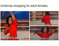 Christmas, Shopping, and Adult: christmas shopping for adult females  OUGET A CANDLE  YOU GET A CANDLE  EVERYBODY GETS A CANDLE!!!! Hi