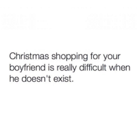 Christmas, Memes, and Shopping: Christmas shopping for your  boyfriend is really difficult whern  he doesn't exist. 😕 @confessionsofablonde goodgirlwithbadthoughts 💅🏼