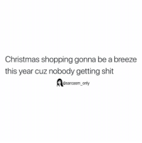 Christmas, Funny, and Memes: Christmas shopping gonna be a breeze  this year cuz nobody getting shit  @sarcasm_only SarcasmOnly