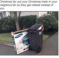You can never be too careful: Christmas tip: put your Christmas trash in your  neighbors bin so they get robbed instead of You can never be too careful