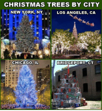 Memes: CHRISTMAS TREES BY CITY  NEW YORK, NY  LOS ANGELES, CA  CHICAGO. IL  Bloc  CL  Connecticuck Memes
