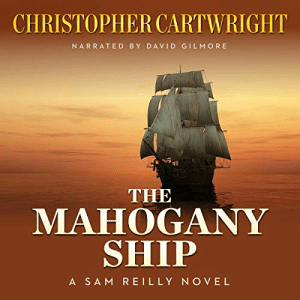 Audible, Com, and Sam: CHRISTOPHER CARTWRIGHT  NARRATED BY DAVID GILMORE  THE  МАНОGANY  SHIP  A SAM RE ILLY NOVEL The Mahogany Ship Audiobook | Christopher Cartwright | Audible.com.au