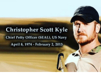 America, Petty, and American: Christopher Scott Kyle  Chief Petty Officer (SEAL), US Navy  April 8, 1974 - February 2, 2013 Never forgetting this American Patriot and Hero. #chriskyle #america