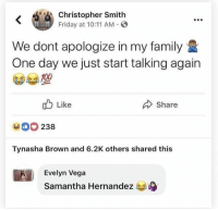 @Angelica.miguel❄: Christopher Smith  Friday at 10:11 AM O  We dont apologize in my family  One day we just start talking again  Like  Share  238  Tynasha Brown and 6.2K others shared this  Evelyn Vega  Samantha Hernandez @Angelica.miguel❄