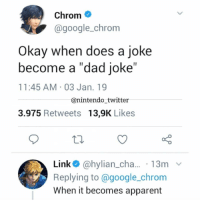"Dad, Google, and Memes: Chrom  @google_chrom  Okay when does a joke  become a ""dad joke""  11:45 AM 03 Jan. 19  @nintendo twitter  3.975 Retweets 13,9K Likes  Link@hylian_cha.. 13m v  Replying to @google_chrom  When it becomes apparent Punny 😂"