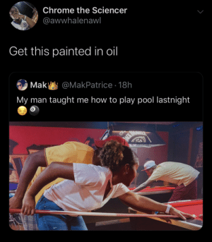 This gonna be in every black grandma's house in 20 years: Chrome the Sciencer  @awwhalenawl  Get this painted in oil  Mak @MakPatrice 18h  My man taught me how to play pool lastnight  8  JMK D This gonna be in every black grandma's house in 20 years