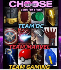 SCENARIO: YOU and 3 Friends have been called to the front lines of an alien invasion to defend the planet!! OUT of THESE (3) TEAMS... CHOOSE (1) TEAM & their 4 WEAPONS to give to yourself and your teammates... WHICH WILL YOU CHOOSE?? . . 💣TEAM DC: BATMAN utility belt WONDERWOMAN Lasso of Truth GREEN LANTERN ring Dr.Fate Helmet of Nabu . . 💥TEAM MARVEL: CAPTAINAMERICA Shield IRONMAN repulsor THOR Mjolnir (ASSUMING YOU ARE WORTHY) SPIDERMAN webshooter . . 🎮TEAM GAMING: KRATOS blades POKEMON pokeball KINGDOMHEARTS Keyblade MEGAMAN blaster . . CHOOSE WISELY!! . . marvel dccomics gaming godofwar pikachu joker arrow flash gameofthrones ps4 xbox starwars mera justiceleague choose sansastark cosplay nerds: CHSE  IO  TEAM DC  TEAM MARVEL  TEAM GAMING SCENARIO: YOU and 3 Friends have been called to the front lines of an alien invasion to defend the planet!! OUT of THESE (3) TEAMS... CHOOSE (1) TEAM & their 4 WEAPONS to give to yourself and your teammates... WHICH WILL YOU CHOOSE?? . . 💣TEAM DC: BATMAN utility belt WONDERWOMAN Lasso of Truth GREEN LANTERN ring Dr.Fate Helmet of Nabu . . 💥TEAM MARVEL: CAPTAINAMERICA Shield IRONMAN repulsor THOR Mjolnir (ASSUMING YOU ARE WORTHY) SPIDERMAN webshooter . . 🎮TEAM GAMING: KRATOS blades POKEMON pokeball KINGDOMHEARTS Keyblade MEGAMAN blaster . . CHOOSE WISELY!! . . marvel dccomics gaming godofwar pikachu joker arrow flash gameofthrones ps4 xbox starwars mera justiceleague choose sansastark cosplay nerds