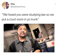 "Memes, Yo, and 🤖: Chu  badmanchuu  ""We heard you were studying law so we  put a court room in yo trunk"" Who remembers this guy? 😂"