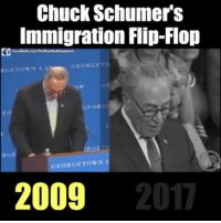 Check out how Chuck Schumer used to talk about illegal immigration and DACA.: Chuck Schumer's  Immigration Flip-Flop  KGETOWNL  GEORGETO  RGE  GRORGETOWN  2009  2017 Check out how Chuck Schumer used to talk about illegal immigration and DACA.
