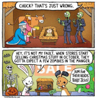 Christmas, Memes, and Zombies: CHUCK? THAT'S JUST WRONG  ip  HEY, ITS NOT MY FAULT. WHEN STORES START  SELLING CHRISTMAS STUFF IN OCTOBER, THEY  GOTTA EXPECT A FEW ZOMBIES IN THE MANGER.  AIM FOR  THEIR HEADS,  BABYTESUS!  SALE  brian  SHOEBoxBLOG COM Before Fowl Language I made a comic called Chuck & Beans for Shoebox cards. They pulled this one down because they were worried about causing potential offense, but it's still one of my favs. 😁  BTW- less than a week left to save 20% off my plush ducks! https://fowlplushpreorder.backerkit.com/