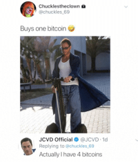 Amazon, Fucking, and Funny: Chucklestheclown  @chuckles 69  Buys one bitcoin  JCVD Official@JCVD 1d  Replying to @chuckles 69  Actually I have 4 bitcoins Damn @jcvd is fucking rich jcvj jeanclaudevanjohnson now on Amazon ad