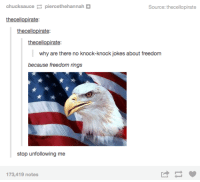 Freedom Rings: chucksauce-percethehan nah  Source: thecellopirate  thecellopirate:  thecellopirate:  thecellopirate:  why are there no knock-knock jokes about freedom  because freedom rings  stop unfollowing me  173,419 notes
