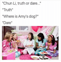 "Chun-Li, Dogs, and Funny: ""Chun Li, truth or dare  II  ""Truth""  ""Where is Amy's dog?""  ""Dare"" 😭😭😭"
