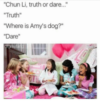 "Chun-Li, Funny, and Truth or Dare: ""Chun Li, truth or dare  ""Truth""  ""Where is Amy's dog?""  ""Dare""  rgrayf  IIII Throwback 😂"