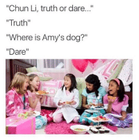 "Chun-Li, Dogs, and Truth or Dare: ""Chun Li, truth or dare  ""Truth""  ""Where is Amy's dog?""  ""Dare 😭😭😭"