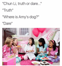 "Chun-Li, Dogs, and Lmao: ""Chun Li, truth or dare  ""Truth""  ""Where is Amy's dog?""  ""Dare  orgra Lmao"