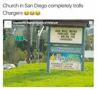Welp...: Church in San Diego completely trolls  Chargers  Community Baptist Church of Fallbrook  on Thursda  GOD WILL NEVER  FORSAKE YOU  UNLIKE THE  CHARGERS  Baptist Church  Esperanza  DOMINGOS 1:00 PM  VIERNES 7:00 PM  PA 760.550.7089 Welp...