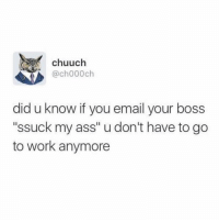 """Life Hack, Girl Memes, and Hack: Chuuch  ch000ch  did u know if you email your boss  """"ssuck my ass"""" u don't have to go  to work anymore Life hack 101"""