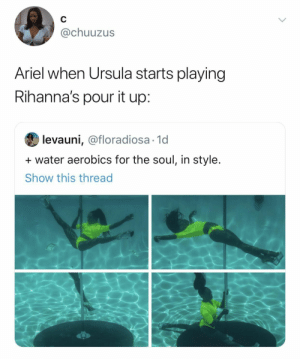 25 Hilariously WTF Things Spotted On Black Twitter: @chuuzus  Ariel when Ursula starts playing  Rihanna's pour it up:  levauni, @floradiosa 1d  water aerobics for the soul, in style.  Show this thread 25 Hilariously WTF Things Spotted On Black Twitter
