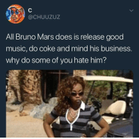 <p>All it takes is for one rant to go viral&hellip; (via /r/BlackPeopleTwitter)</p>: @CHUUZUZ  All Bruno Mars does is release good  music, do coke and mind his business.  why do some of you hate him? <p>All it takes is for one rant to go viral&hellip; (via /r/BlackPeopleTwitter)</p>