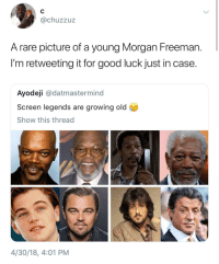 Blackpeopletwitter, Morgan Freeman, and Good: @chuzzuz  A rare picture of a young Morgan Freeman.  I'm retweeting it for good luck just in case.  Ayodeji @datmastermind  Screen legends are growing old  Show this thread  4/30/18, 4:01 PM <p>Morgan Freeman is legendary (via /r/BlackPeopleTwitter)</p>