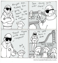 Respect, Work, and Thank You: ciaht Son  Aliover there  See these gurls  to  eac  how  be  rea  man  Treat them  with mad  respec  My work  ere is  done  You're awesome  g° it  at building  we  Know  www.lunarbaboon.com <p>Alright I&rsquo;m OK with this right up until the last panel where the girl responds with &ldquo;we know&rdquo;. What the hell happened to &ldquo;thank you&rdquo;? So men are supposed to treat women with respect but women don&rsquo;t have to be expected to have basic manners?</p>
