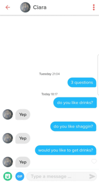 Im in bois: Ciara  Tuesday 21:04  3 questions  Today 18:17  do you like drinks?  Yep  do you like shaggin?  Yep  would you like to get drinks?  Yep  Type a message..  GIF Im in bois