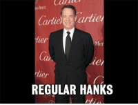 "<p>Tom Hanks signed on for a third Da Vinci Code movie, which means it&rsquo;s time for our favorite song: <a href=""http://www.youtube.com/watch?v=_SR0j-z0w4c"" target=""_blank"">Regular Hanks, Da Vinci Code Hanks</a>!</p>: Ciaue  es-Benz  Cartier Spartie  tier  au  ler  Mer  le  REGULAR HANKS <p>Tom Hanks signed on for a third Da Vinci Code movie, which means it&rsquo;s time for our favorite song: <a href=""http://www.youtube.com/watch?v=_SR0j-z0w4c"" target=""_blank"">Regular Hanks, Da Vinci Code Hanks</a>!</p>"