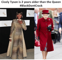 Memes, Queen, and Black: Cicely Tyson is 2 years older than the Queen  #Black Dont Crack