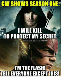 Memes, Justice League, and The Flash: CIN SHOWS SEASON ONE  I WILL KILL  TO PROTECT MY SECRET  OJUSTICELLEAGUE, MEMES  I'M THE FLASH!  TELLEVERYONEEXCEPTIRIS! I'm just hyped that Sladdy is back -Nightwing