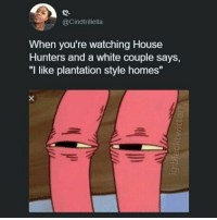"""house hunters: @Cindtrillella  When you're watching House  Hunters and a white couple says,  """"I like plantation style homes"""""""