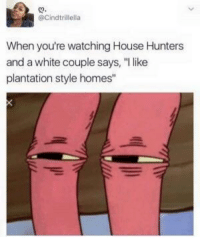 """So you tellin me you like plantations, huh?: @Cindtrillella  When you're watching House Hunters  and a white couple says, """"l like  plantation style homes"""" So you tellin me you like plantations, huh?"""