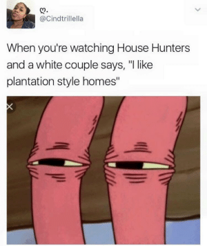 """Oh no they didn't: @Cindtrillella  When you're watching House Hunters  and a white couple says, """"I like  plantation style homes"""" Oh no they didn't"""